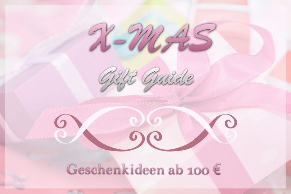 X-Mas Gift Guide – Geschenkideen ab 100 €