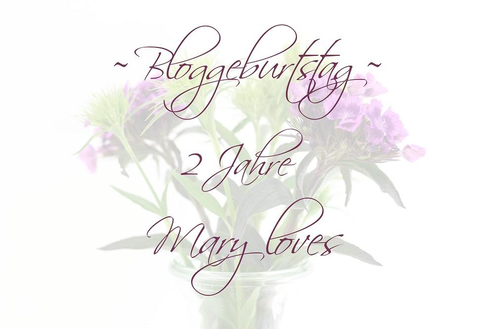 Bloggeburtstag - 2 Jahre Mary Loves und es wird gefeiert